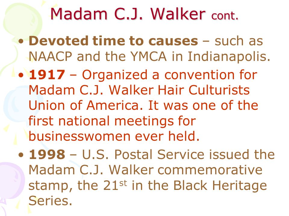 Madam C.J. Walker cont. Devoted time to causes – such as NAACP and the YMCA in Indianapolis.