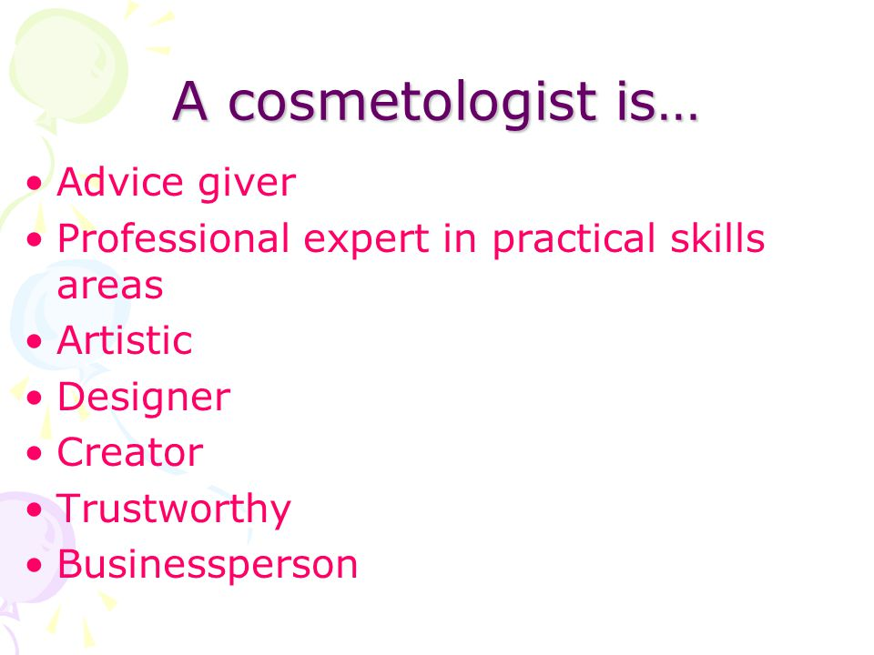 A cosmetologist is… Advice giver