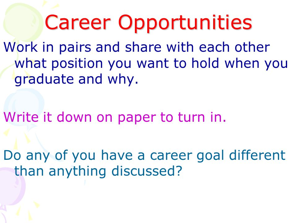 Career Opportunities Work in pairs and share with each other what position you want to hold when you graduate and why.