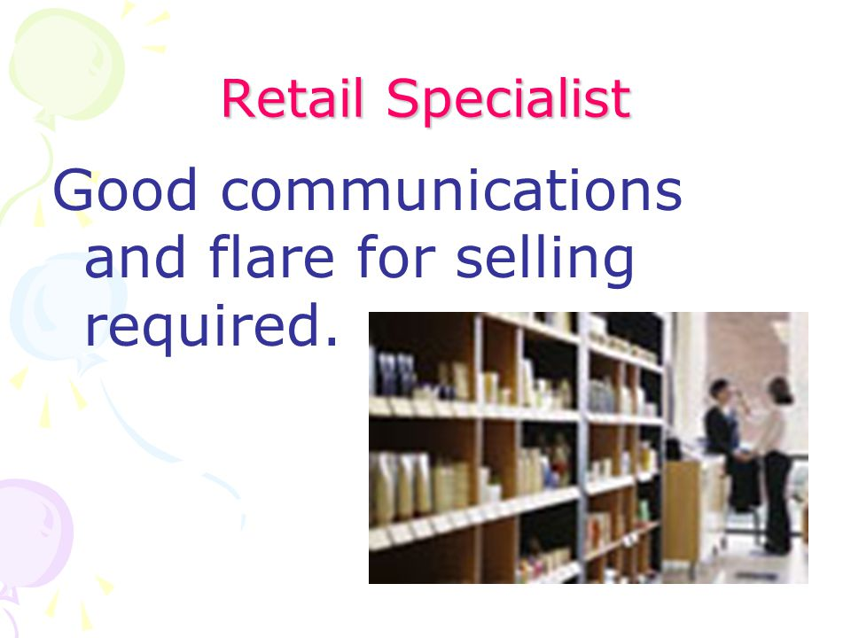 Good communications and flare for selling required.