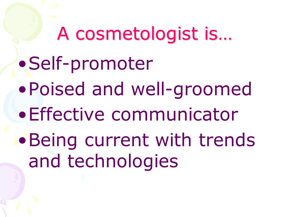 A cosmetologist is… Self-promoter. Poised and well-groomed.