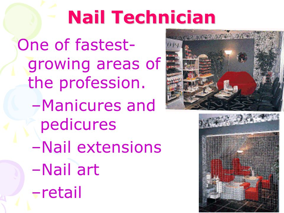 Nail Technician One of fastest-growing areas of the profession.