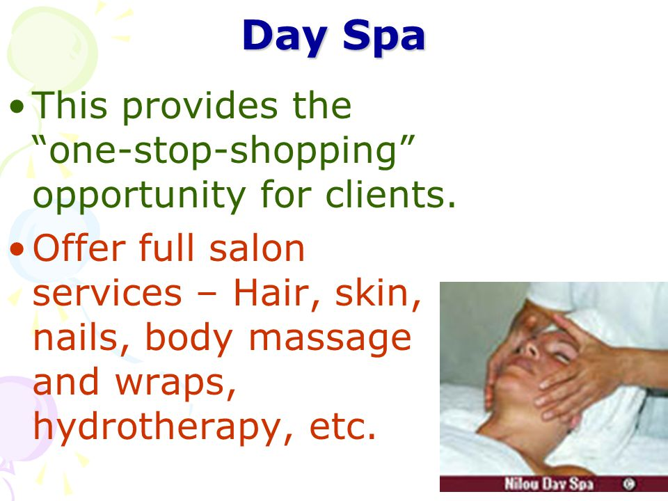 Day Spa This provides the one-stop-shopping opportunity for clients.
