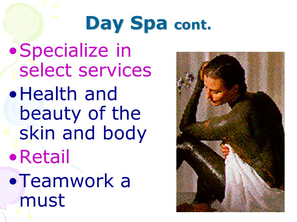 Day Spa cont. Specialize in select services. Health and beauty of the skin and body.