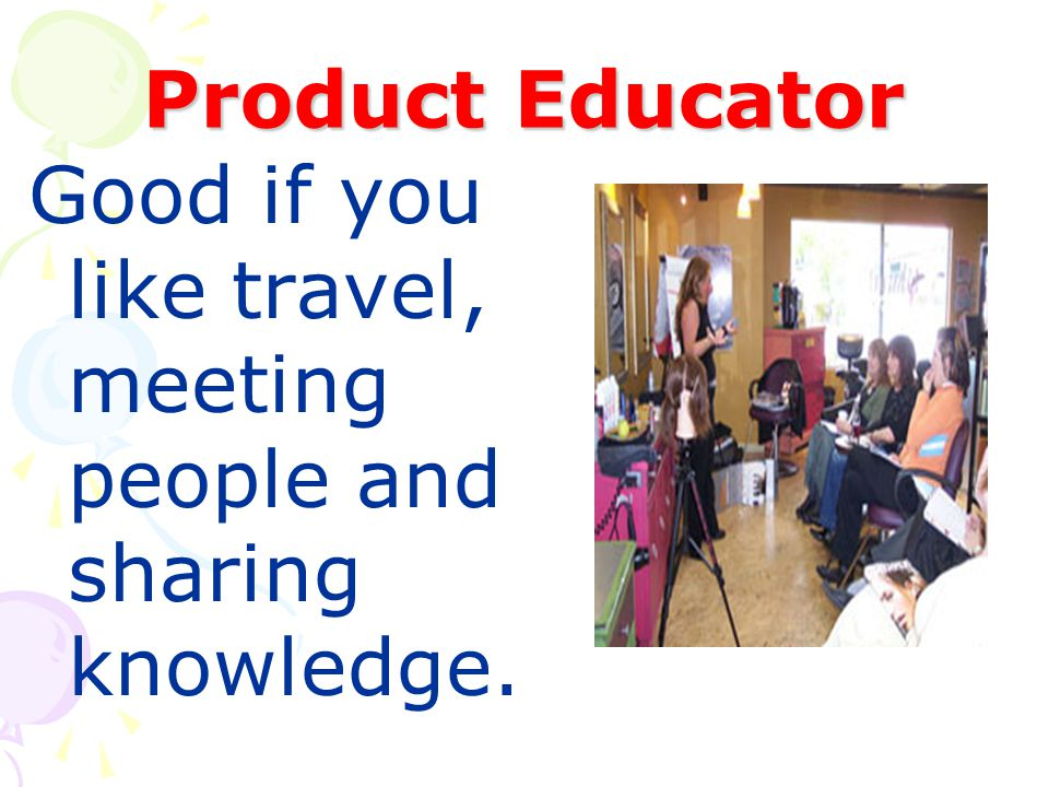 Product Educator Good if you like travel, meeting people and sharing knowledge.