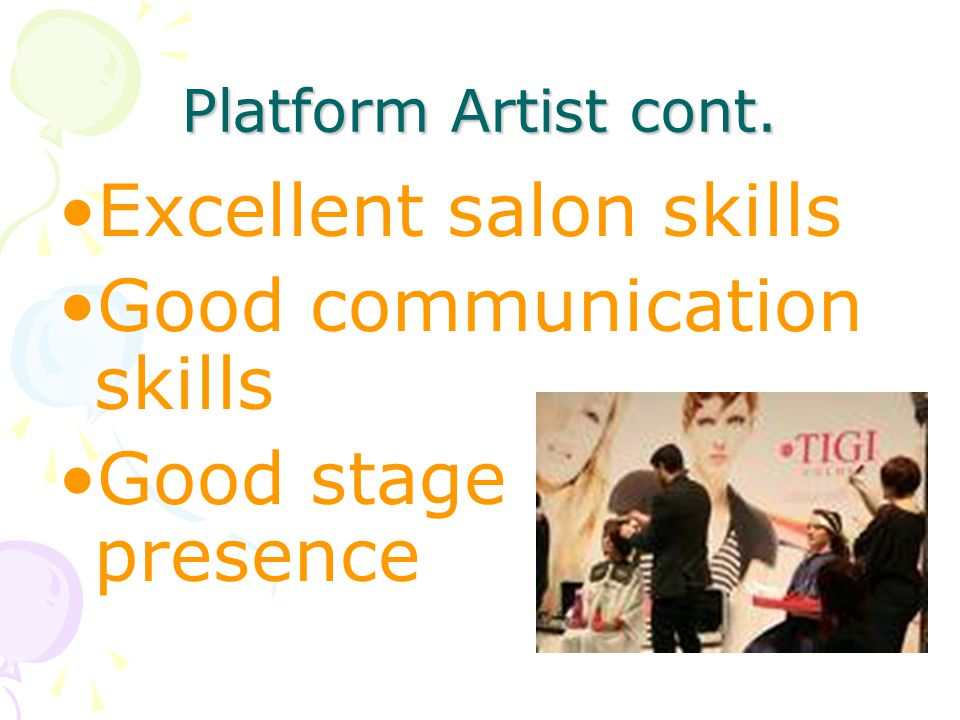 Excellent salon skills Good communication skills Good stage presence