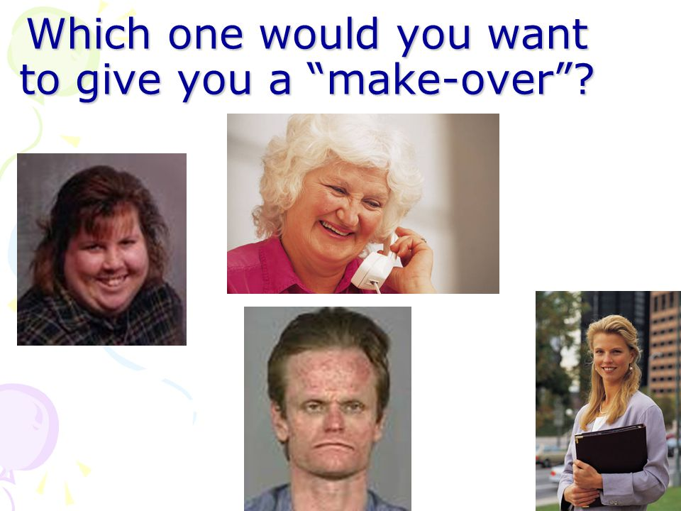 Which one would you want to give you a make-over