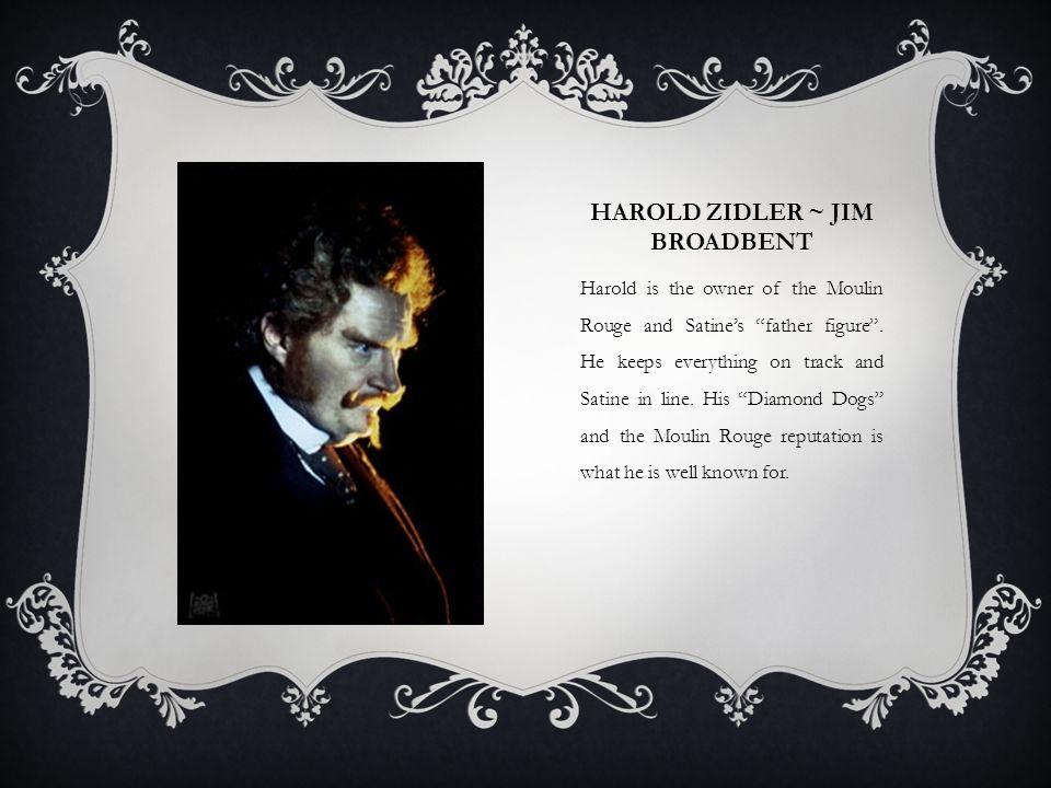 Harold zidler ~ Jim Broadbent