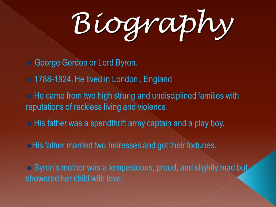 Biography George Gordon or Lord Byron.