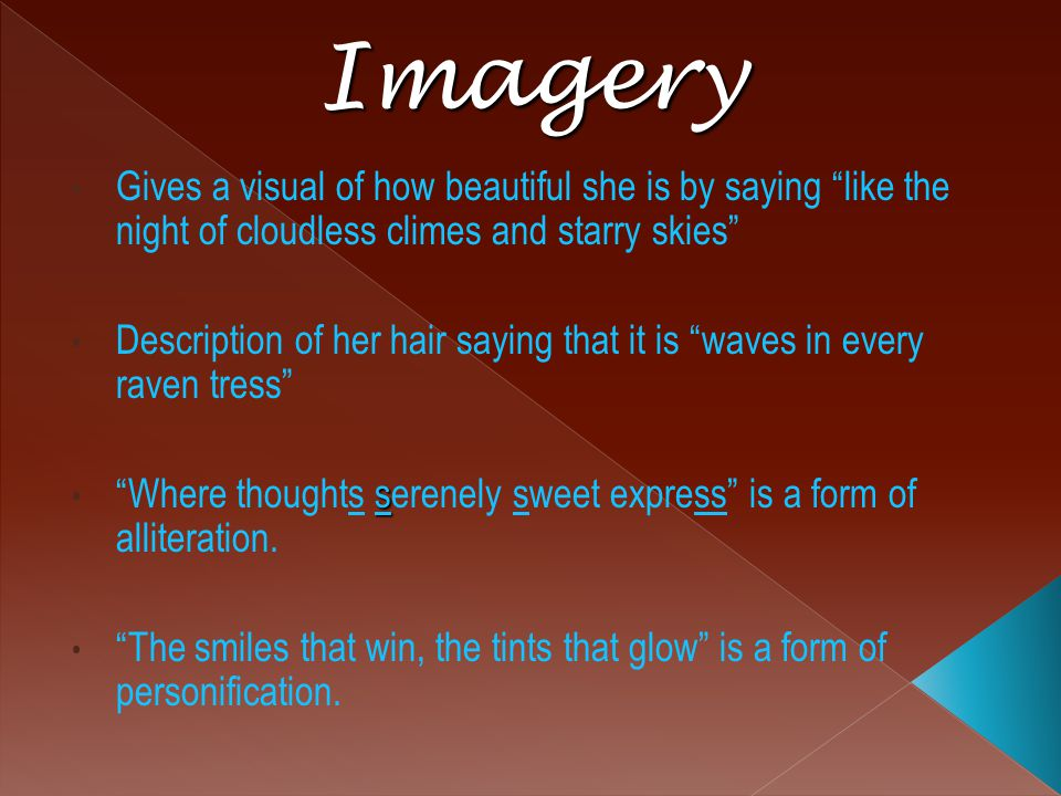 Imagery Gives a visual of how beautiful she is by saying like the night of cloudless climes and starry skies