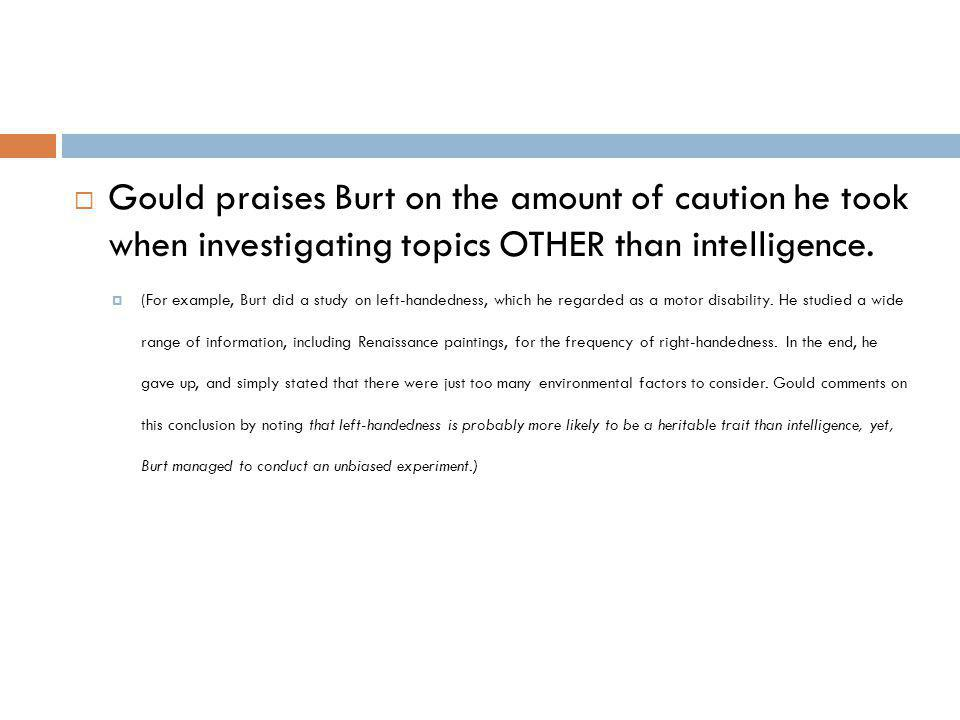 Gould praises Burt on the amount of caution he took when investigating topics OTHER than intelligence.