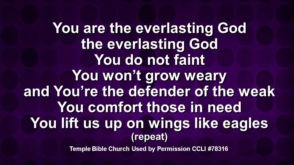 You are the everlasting God the everlasting God You do not faint