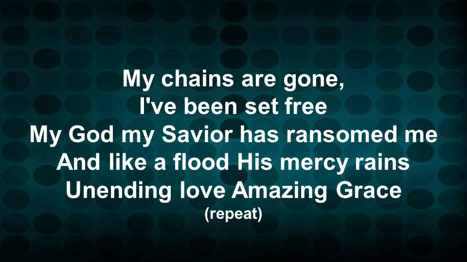 My God my Savior has ransomed me And like a flood His mercy rains