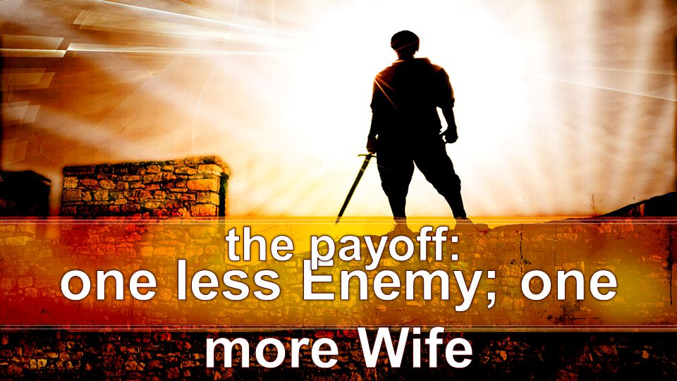 one less Enemy; one more Wife