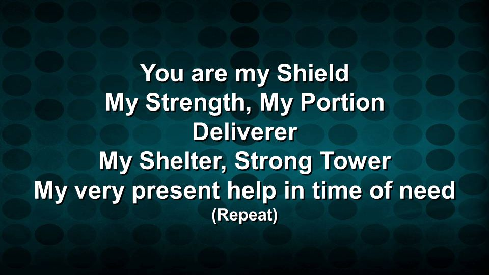 My Shelter, Strong Tower My very present help in time of need