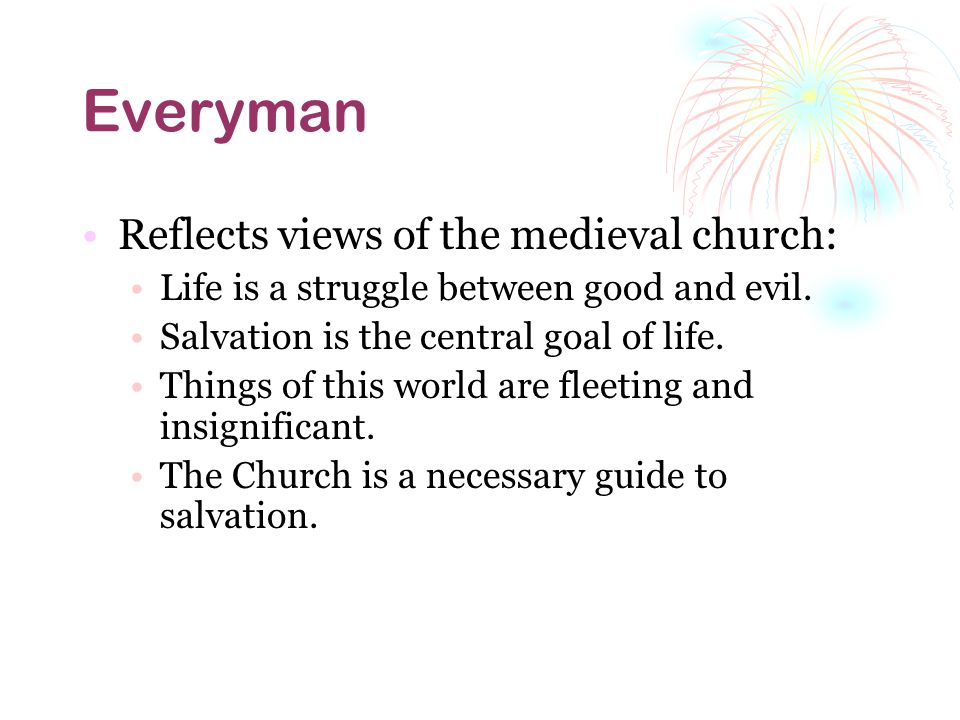 Everyman Reflects views of the medieval church: