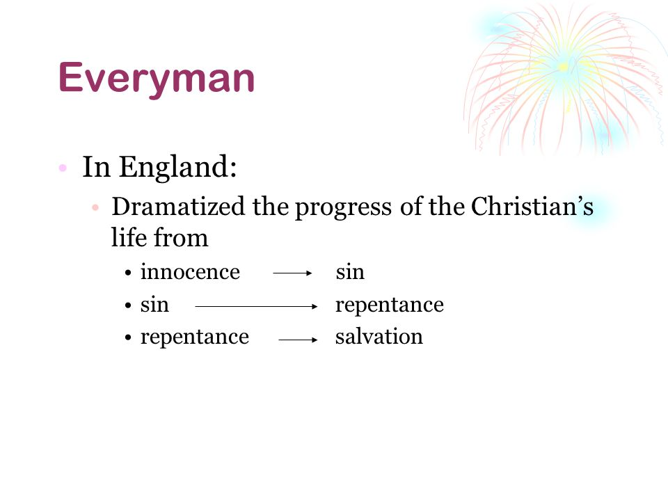 Everyman In England: Dramatized the progress of the Christian's life from. innocence sin.