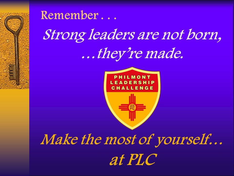 Strong leaders are not born, Make the most of yourself… at PLC