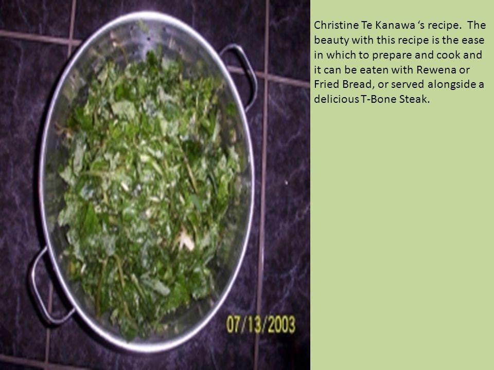 Christine Te Kanawa 's recipe