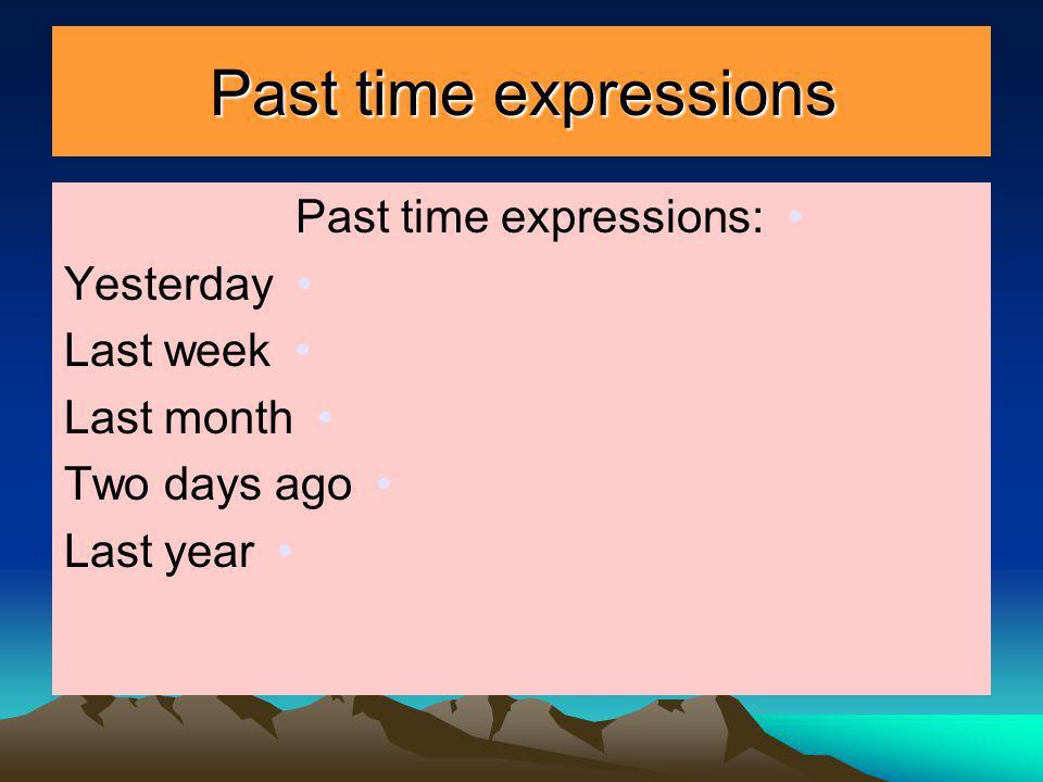 Past time expressions Past time expressions: Yesterday Last week