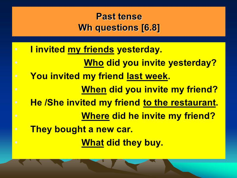 Past tense Wh questions [6.8]