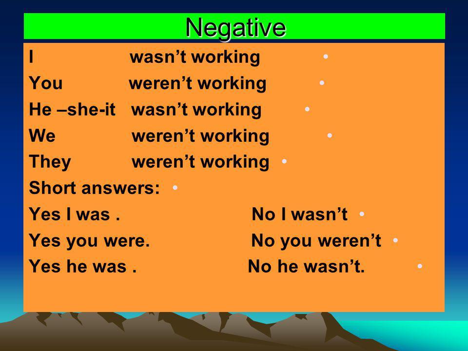 Negative I wasn't working You weren't working