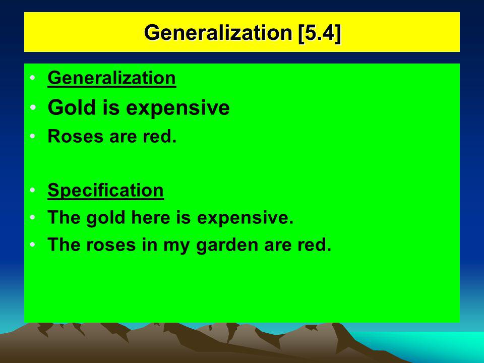 Generalization [5.4] Gold is expensive Generalization Roses are red.