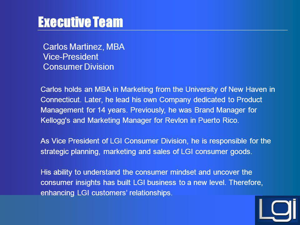 Executive Team Carlos Martinez, MBA Vice-President Consumer Division