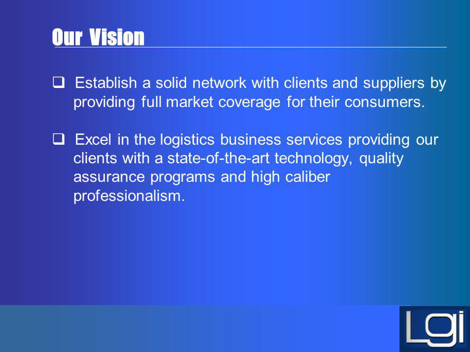 Our Vision Establish a solid network with clients and suppliers by