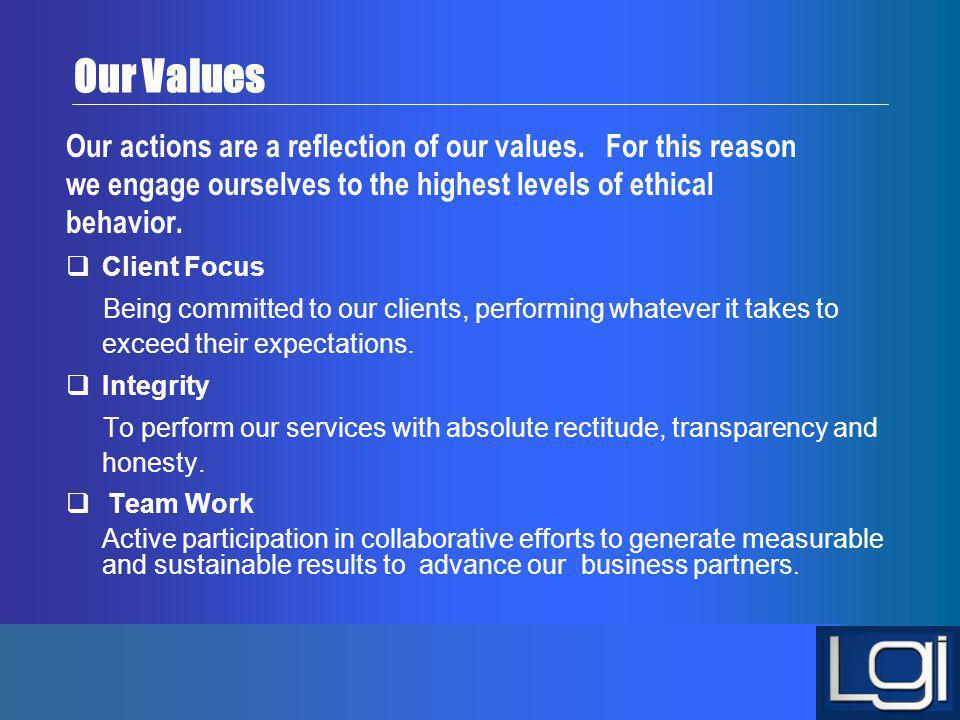 Our Values Our actions are a reflection of our values. For this reason