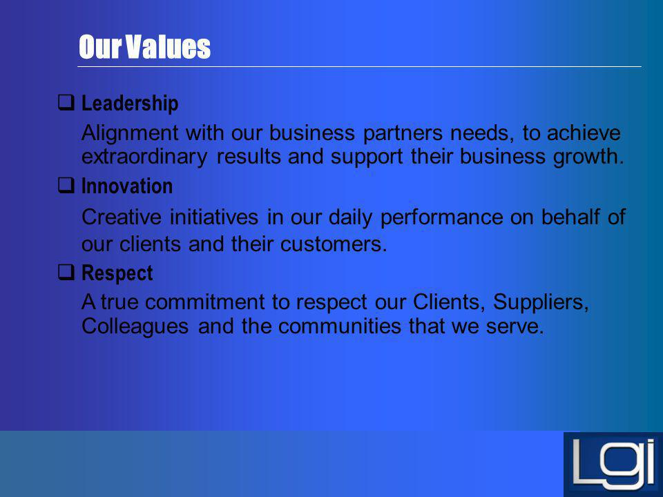 Our Values Leadership. Alignment with our business partners needs, to achieve extraordinary results and support their business growth.