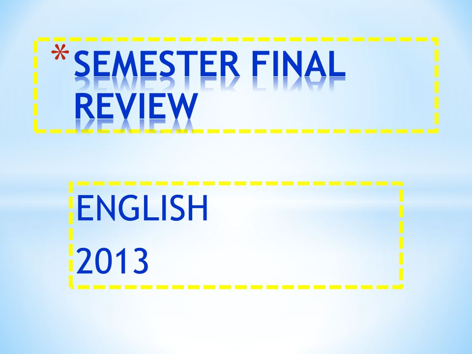 SEMESTER FINAL REVIEW ENGLISH 2013
