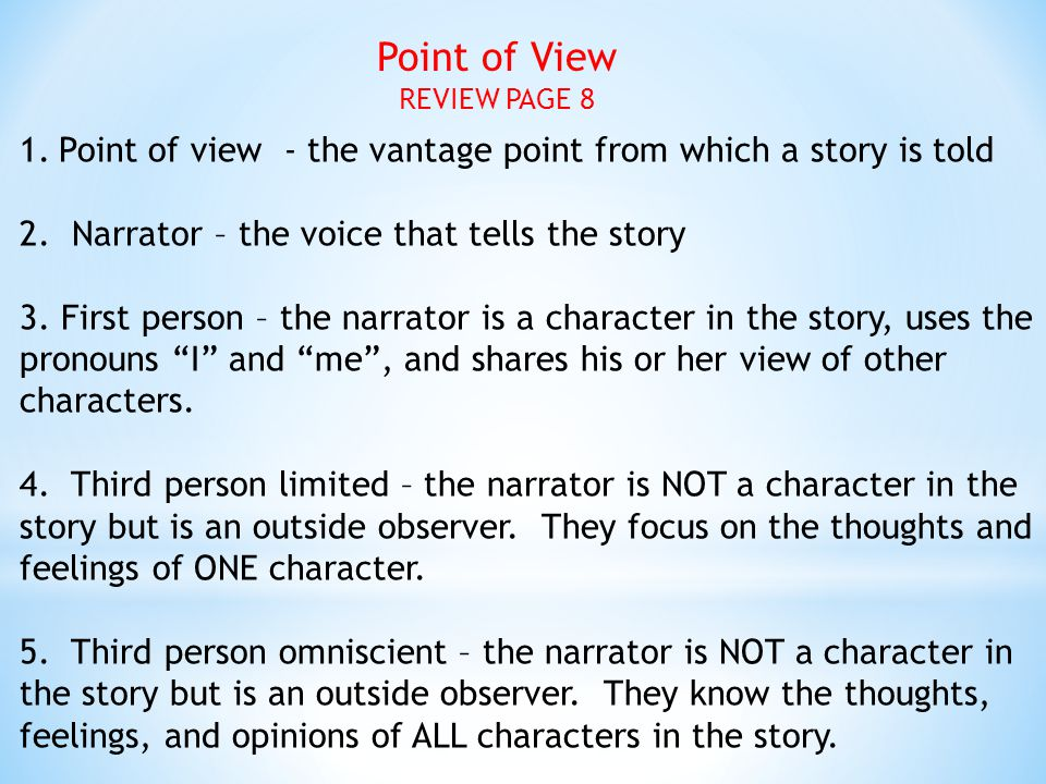 Point of View REVIEW PAGE 8. Point of view - the vantage point from which a story is told. 2. Narrator – the voice that tells the story.