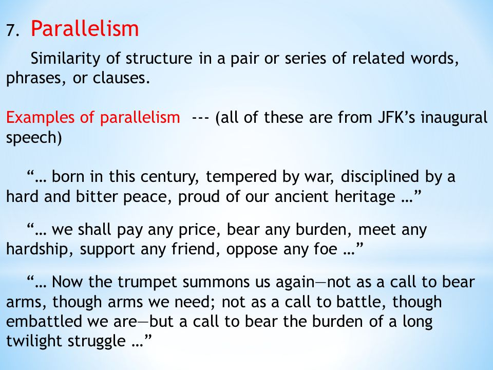 7. Parallelism Similarity of structure in a pair or series of related words, phrases, or clauses.