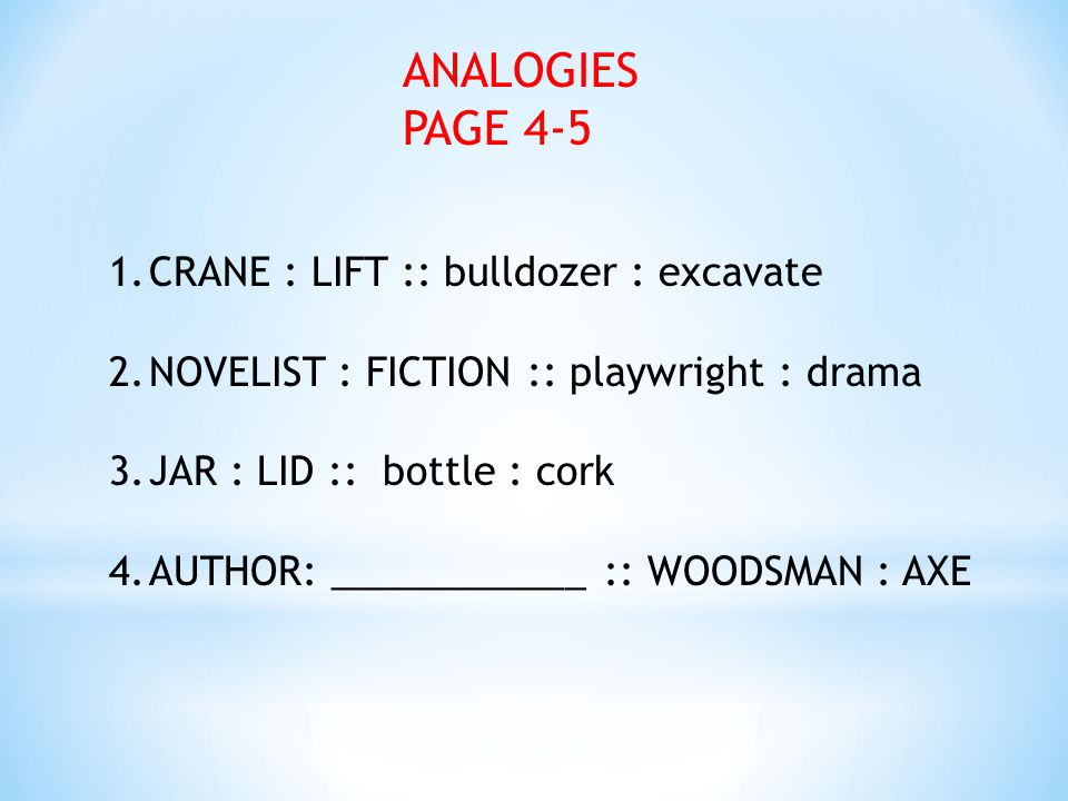 ANALOGIES PAGE 4-5 CRANE : LIFT :: bulldozer : excavate