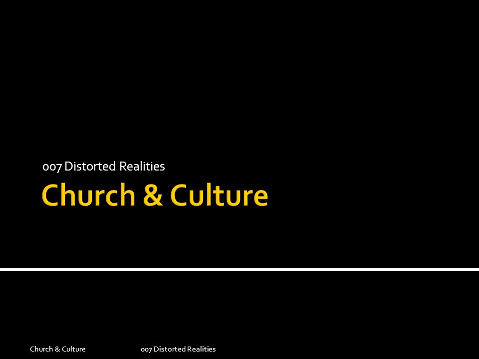 Church & Culture 007 Distorted Realities