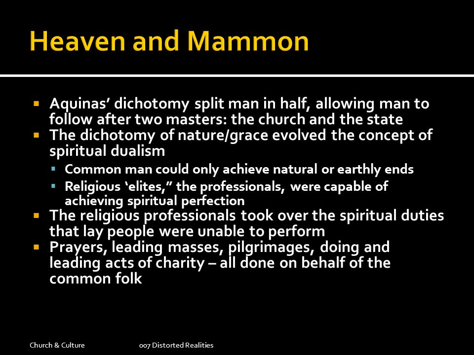 Heaven and Mammon Aquinas' dichotomy split man in half, allowing man to follow after two masters: the church and the state.