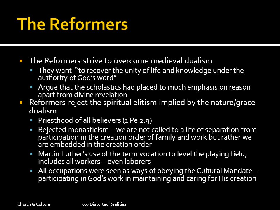 The Reformers The Reformers strive to overcome medieval dualism