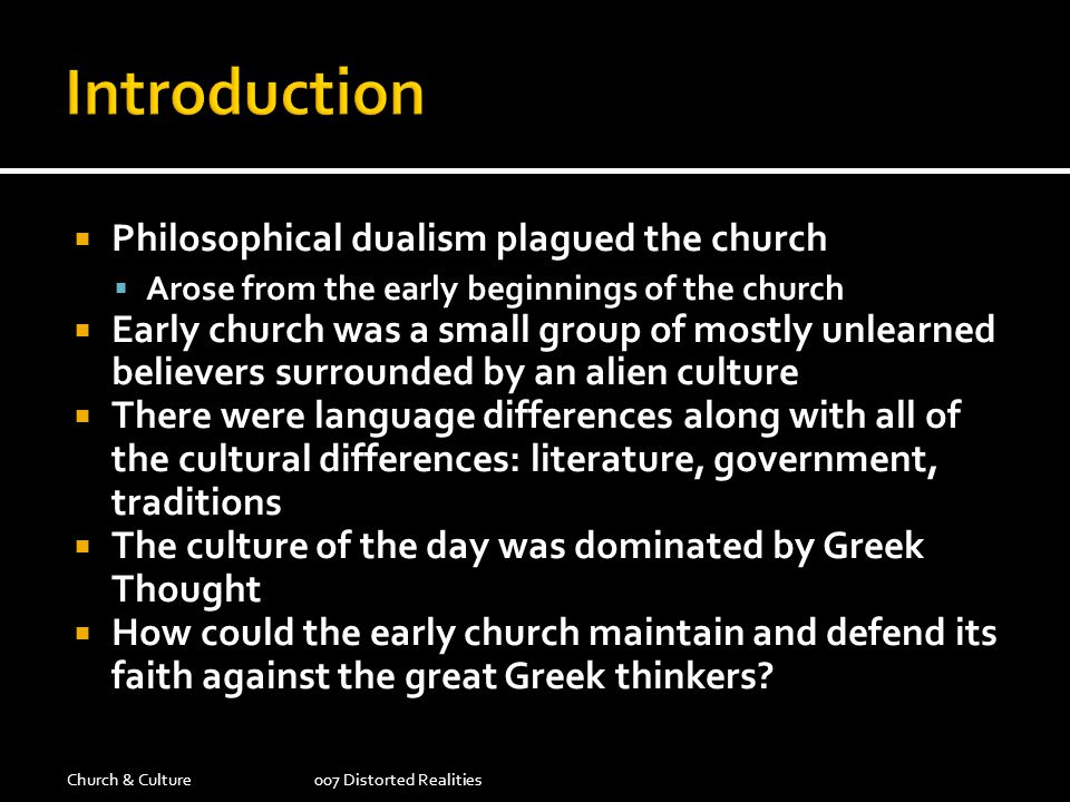 Introduction Philosophical dualism plagued the church
