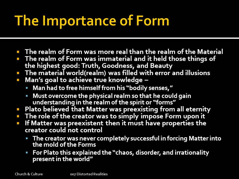 The Importance of Form The realm of Form was more real than the realm of the Material.