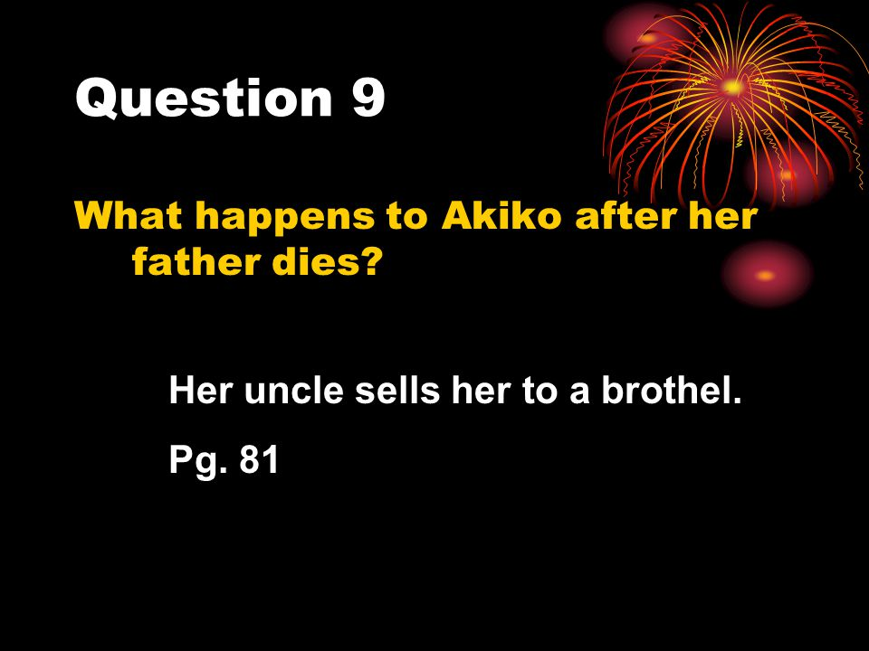 Question 9 What happens to Akiko after her father dies