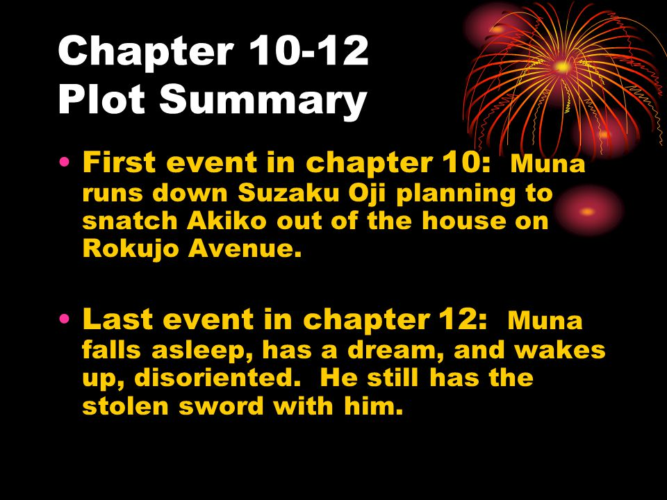 Chapter 10-12 Plot Summary First event in chapter 10: Muna runs down Suzaku Oji planning to snatch Akiko out of the house on Rokujo Avenue.