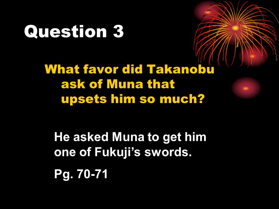Question 3 What favor did Takanobu ask of Muna that upsets him so much He asked Muna to get him one of Fukuji's swords.