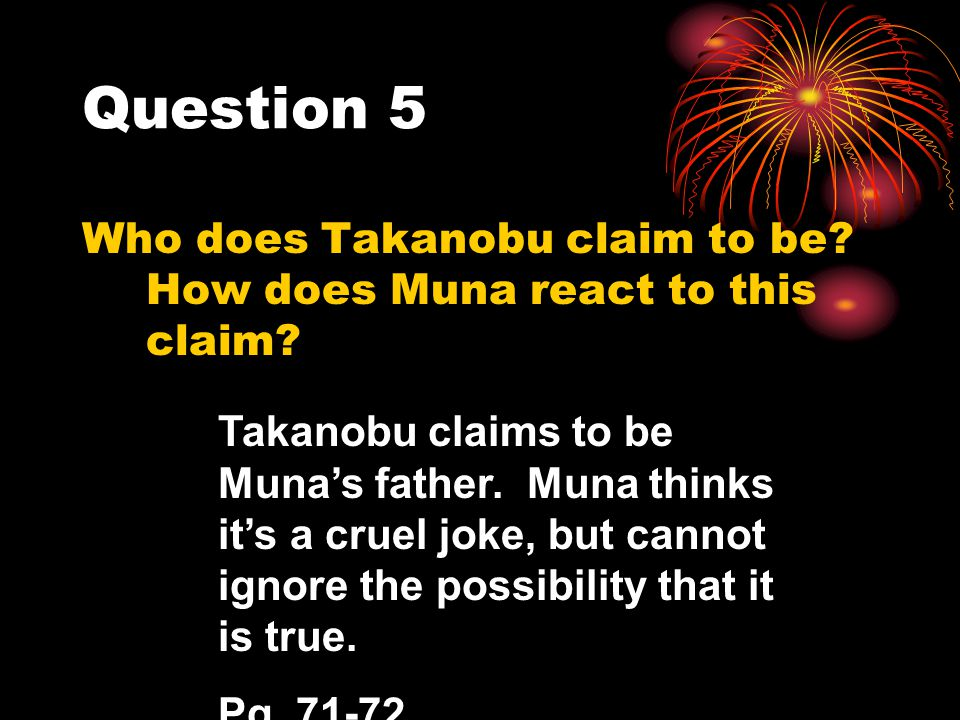 Question 5 Who does Takanobu claim to be How does Muna react to this claim