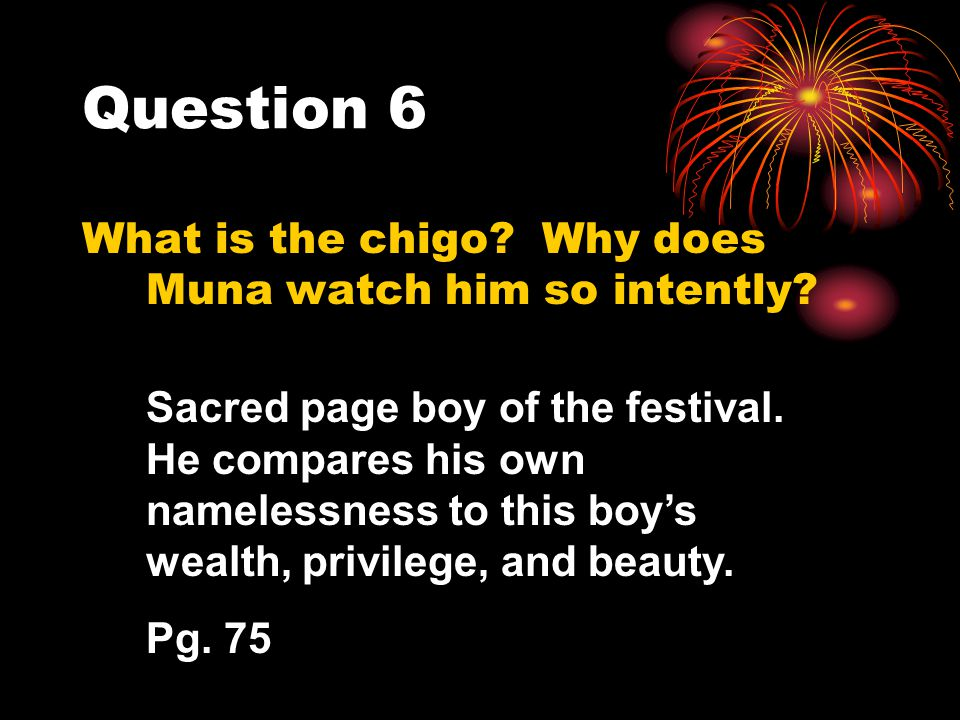 Question 6 What is the chigo Why does Muna watch him so intently