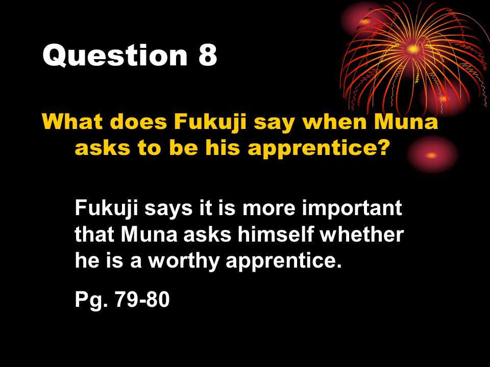 Question 8 What does Fukuji say when Muna asks to be his apprentice
