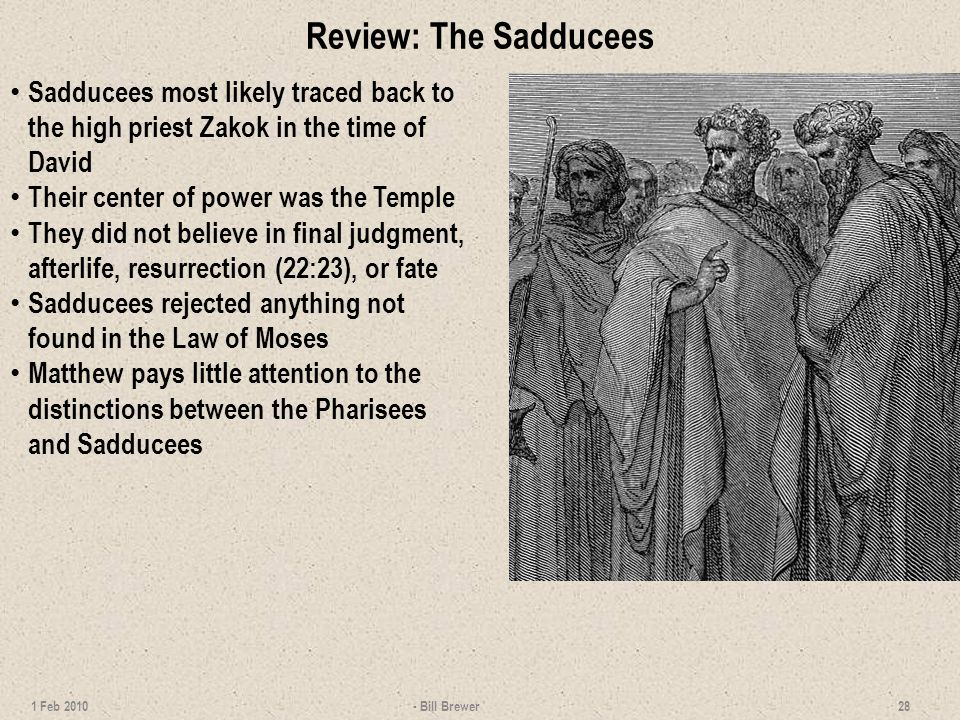 Review: The Sadducees Sadducees most likely traced back to the high priest Zakok in the time of David.