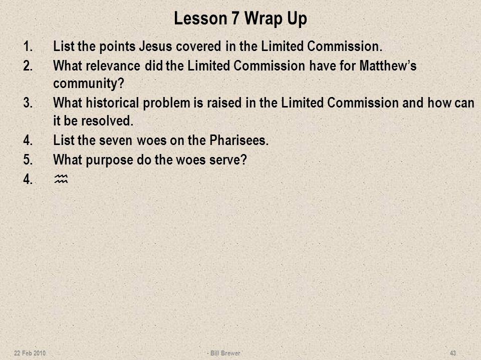 Lesson 7 Wrap Up 1. List the points Jesus covered in the Limited Commission.