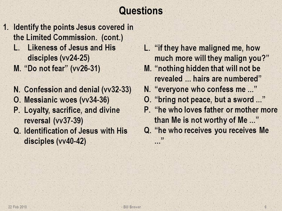 Questions 1. Identify the points Jesus covered in the Limited Commission. (cont.) Likeness of Jesus and His disciples (vv24-25)
