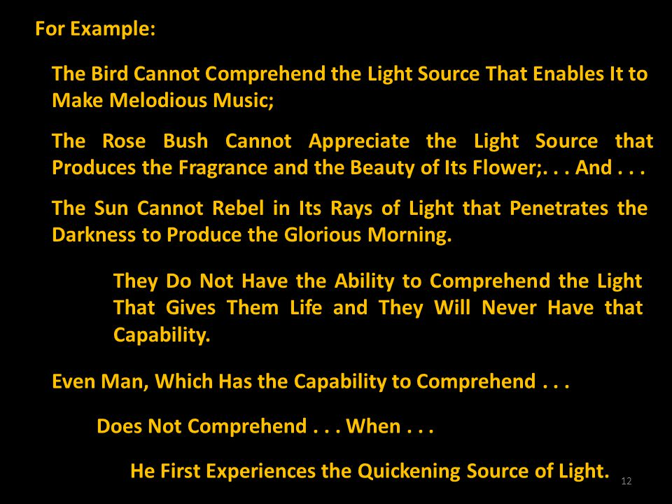 For Example: The Bird Cannot Comprehend the Light Source That Enables It to Make Melodious Music;
